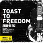 Toast To Freedom (+ Anti‐Flag)