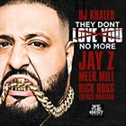 They Dont Love You No More (+ DJ Khaled)