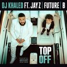 Top Off (+ DJ Khaled)