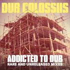 Addicted To Dub: Rare And Unreleased Mixes