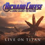 Richard Cheese - Live On Titan (2019)