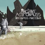Ancient Astronauts - Into Bass and Time (2011)