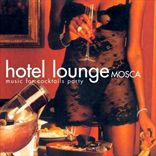 Hotel Lounge Mosca - Music for Cocktails Party (2011)