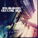 Noel Gallaghers High Flying Birds - The Death Of You And Me (2011)