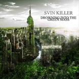 Svin Killer - Drowning Into The Green Mass (2011)