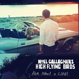 Noel Gallaghers High Flying Birds - AKA What A Life! (2011)