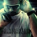 DJ Aligator - Trash The Club (2011)