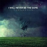 I Will Never Be The Same - Tornadoes (2012)