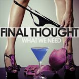 Final Thought - What We Need (2011)