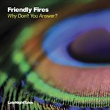 Friendly Fires - Why Dont You Answer (2012)