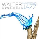 Walter Chancellor Jr. - Hydroponic Jazz (2013)