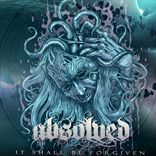Absolved - It Shall Be Forgiven (2013)